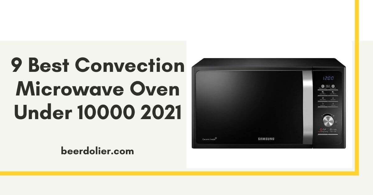9 Best Convection Microwave Oven Under 10000(2021)
