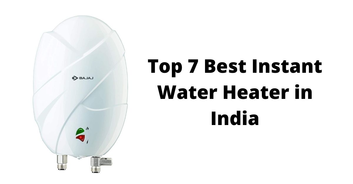 Top 7 Best Instant Water Heater in India