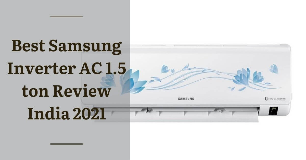 Best Samsung Inverter AC 1.5 ton Review India 2021