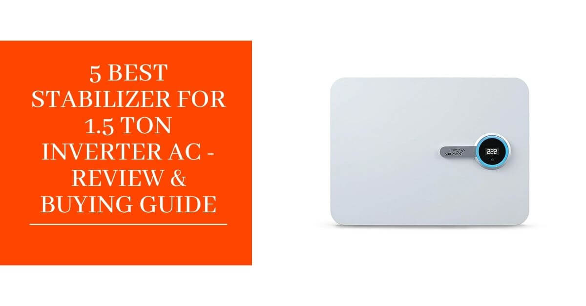 5 Best Stabilizer For 1.5 Ton Inverter AC - Review & Buying Guide